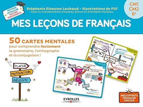 Mes leçons de français: 50 cartes mentales pour comprendre facilement la grammaire, l'orthographe et la conjugaison ! CM1-CM2-6e par Eleaume-Lachaud Stéphanie