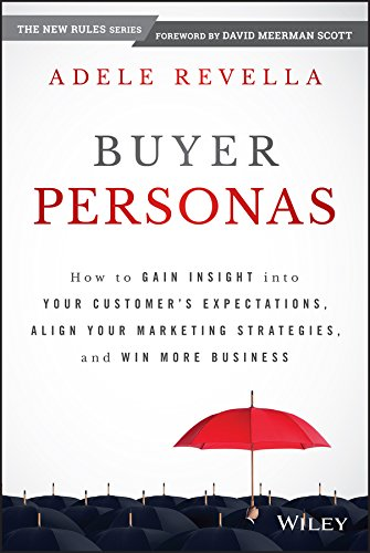 Buyer Personas: How to Gain Insight into your Customer\'s Expectations, Align your Marketing Strategies, and Win More Business (English Edition)