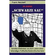"""40 Jahre """"Schwarze Sau"""": Gelebte Erlebnisse aus dem Leben einer lebendigen Fußballschiedsrichterkarriere"""