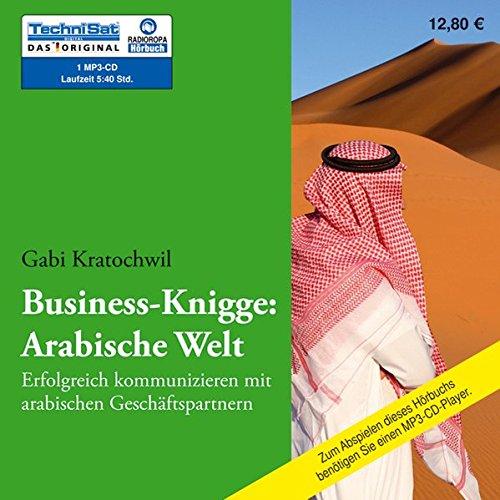 Business-Knigge: Arabische Welt: Erfolgreich kommunizieren mit arabischen Geschäftspartnern (1 MP3 CD)