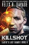 Killshot: A First Contact Technothriller (Earths Last Gambit)