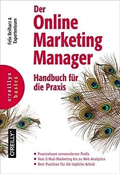 Der Online Marketing Manager: Handbuch für die Praxis (Basics) (German Edition) de [Beilharz, Felix, Kattau, Nils, Kratz, Karl, Kopp, Olaf, Probst, Anke]