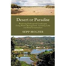 [Desert or Paradise: Restoring Endangered Landscapes Using Water Management, Including Lake and Pond Construction] (By: Sepp Holzer) [published: November, 2012]