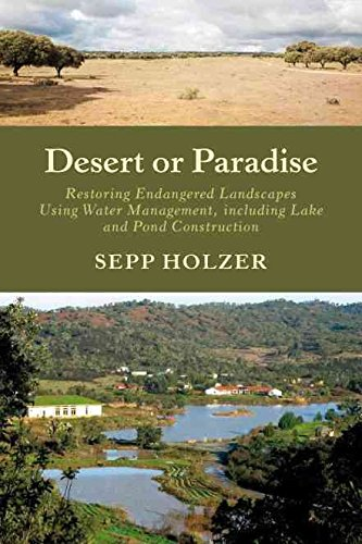 [Desert or Paradise: Restoring Endangered Landscapes Using Water Management, Including Lake and Pond Construction] (By: Sepp Holzer) [published: November, 2012]