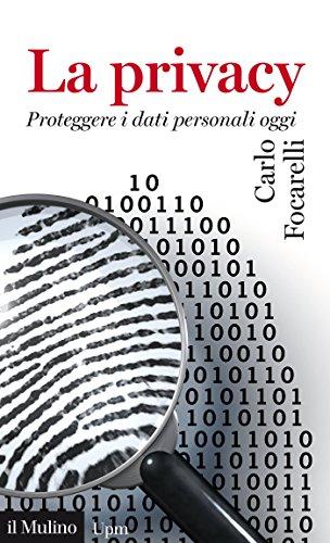 La privacy: Proteggere i dati personali oggi (Universale paperbacks Il Mulino)