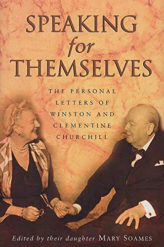 Speaking For Themselves: The Private Letters Of Sir Winston And Lady Churchill: The Personal Letters of Winston and Clementine Churchill