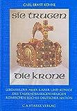 Sie trugen die Krone: Lebensbilder aller Kaiser und Könige des Tausendjährigen Heiligen Römischen Reiches Deutscher Nation (Aus dem Deutschen Adelsarchiv)