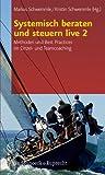 Systemisch beraten und steuern live 2: Methoden und Best Practices im Einzel- und Teamcoaching