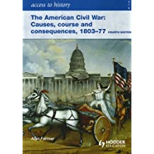 By Alan Farmer The American Civil War: Causes, Course and Consequences 1803-1877 (Access to History) (4th Edition)