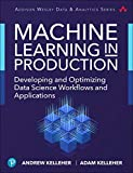 Machine Learning in Production: Developing and Optimizing Data Science Workflows and Applications (Addison-wesley Data & Analytics)