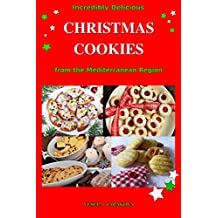 Incredibly Delicious Christmas Cookies from the Mediterranean Region: Simple Recipes for the Best Homemade Cookies, Cakes, Sweets and Christmas Treats (Easy Dessert Cookbook Book 1) (English Edition)