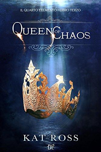 Queen Of Chaos (Il Quarto Elemento Vol. 3) di [Kat Ross]