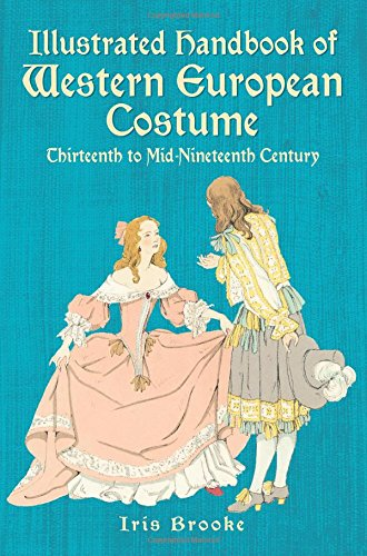 Illustrated Handbook of Western European Costume: Thirteenth to Mid-Nineteenth Century (Dover Fashion and Costumes)
