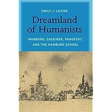 Dreamland of Humanists: Warburg, Cassirer, Panofsky, And The Hamburg School