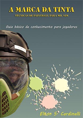 A MARCA DA TINTA: TÉCNICAS DE PAINTBALL PARA MILSIM (Portuguese Edition) por Elton Sérgio Cardinalli
