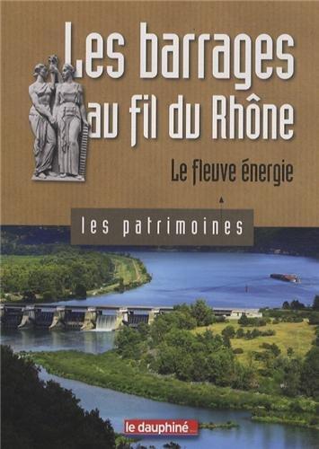 Les barrages au fil du Rhône : Le fleuve énergie par Christian Sadoux