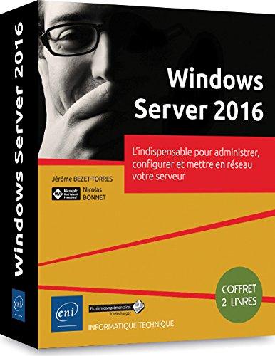 Windows Server 2016 - Coffret de 2 livres : L'indispensable pour administrer, configurer et mettre en rseau votre serveur