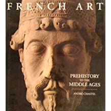 French Art Prehistory Middle Ages by Andre Chastel (1994-12-01)