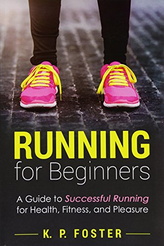 Running for Beginners: A Guide to Successful Running for Health, Fitness, and Pleasure.: Volume 1 (Running for Fitness, Running for Weight Loss, Jogging Guide) por K P Foster