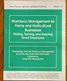 Image de Workforce Management for Farms and Horticultural Businesses: Finding, Training, and Keeping Good Employees : Proceedings from the Workforce Management