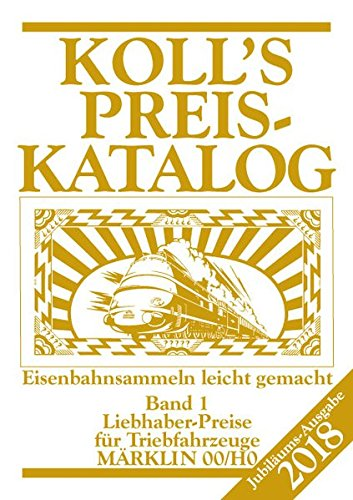 Koll's Preiskatalog: Märklin 00/H0, Ausgabe 2018, Band 1 Liebhaberpreise für Triebfahrzeuge Eisenbahnsammeln leicht gemacht