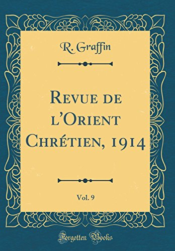Revue de l'Orient Chrétien, 1914, Vol. 9 (Classic Reprint) par R. Graffin