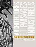 Architectures et paysages industriels : L'invention d'un patrimoine