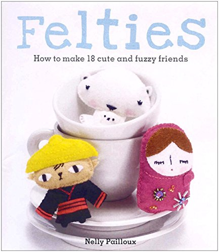 Felties: How to Make 18 Cute and Fuzzy Friends by Nelly Pailloux (7-Sep-2009) Paperback
