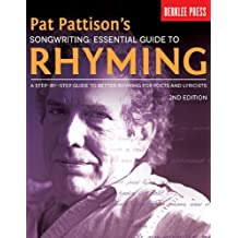 Pat Pattison's Songwriting: Essential Guide to Rhyming: A Step-by-Step Guide to Better Rhyming for Poets and Lyricists by Pat Pattison (2014-04-01)