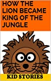 How The Lion became King Of The Jungle