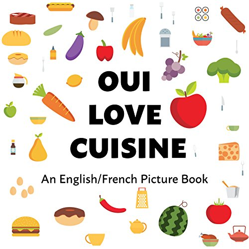 Couverture du livre Oui Love Cuisine: An English/French Bilingual Picture Book (Oui Love French t. 2)