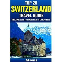 Top 20 Places to Visit in Switzerland - Top 20 Switzerland Travel Guide (Includes Zurich, Geneva, Lucerne, Bern, Zermatt, Lugano, Basel & More) (Europe Travel Series Book 10) (English Edition)