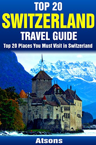top-20-places-to-visit-in-switzerland-top-20-switzerland-travel-guide-includes-zurich-geneva-lucerne
