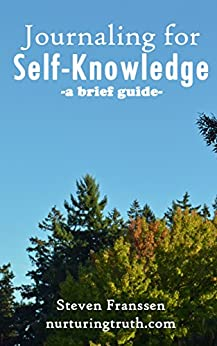 Journaling For Self-Knowledge: A Brief Guide by [Franssen, Steven]
