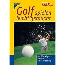 Golf spielen leicht gemacht: Der Einsteigerkurs für den schnellen Erfolg