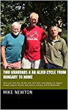 Two Grandads & an Alien cycle from Hungary to Home: Three over-sixty year old men cycle 1450 miles from Budapest to England, through Hungary, Slovenia, Italy, Austria, Germany, and the Netherlands