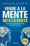 Vende a la mente, no a la gente: Neuroventas. La ciencia de vender más hablando menos (No Ficción)