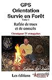 GPS, Orientation et Survie en forêt, TOME 1: Rafale de trucs et de conseils