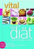 vital: Die Diät: Erfolgreich abnehmen mit Genuss: Jeden Tag abwechslungsreich und ausgewogen essen - Garantiert kein Jo-Jo-Effekt (mit mehr als 250 Rezepten)