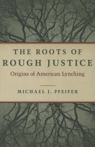 The Roots of Rough Justice: Origins of American Lynching