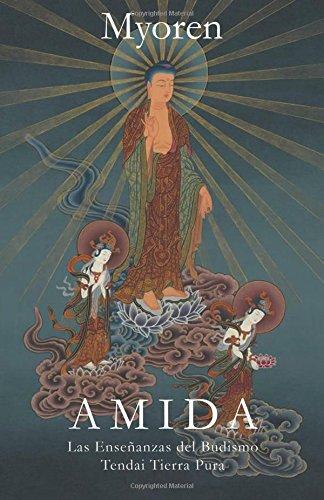 Amida: Las Enseñanzas del Budismo Tendai Tierra Pura por Maestro Myoren