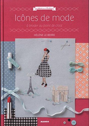 Icônes de mode (Les albums de la brodeuse) por Hélène Le Berre