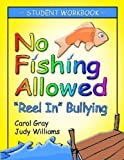 No Fishing Allowed Student Manual: Reel in Bullying by Carol Gray (2006-07-30)