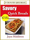 26 Savory Quick Breads Including Muffin Recipes and Simple Artisan Bread Recipes (In the Pantry Quick Breads Book 1)