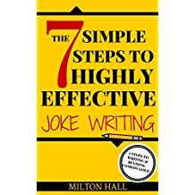 The 7 Simple Steps To Highly Effective Joke Writing (Comedy Books, Comedy Mystery, Comedy Romance): 7 Steps To Writing And Revising Comedy Gold (English Edition)