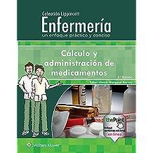 Colección Lippincott Enfermería. Un Enfoque Práctico y Conciso: Cálculo y Administración de Medicamentos