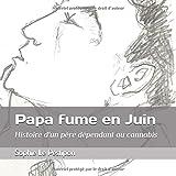 Papa fume en Juin: Histoire d'un père dépendant au cannabis