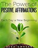 The Power of Positive Affirmations: Each Day a New Beginning (English Edition)