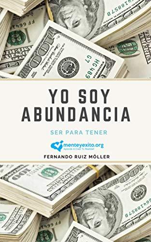Yo Soy Abundancia: Ser Para Tener por Fernando Ruiz Moller