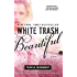White Trash Beautiful (White Trash Trilogy Book 1)